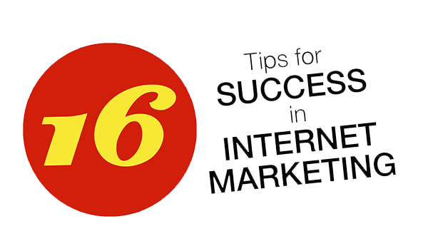 16 tips for success in internet marketing