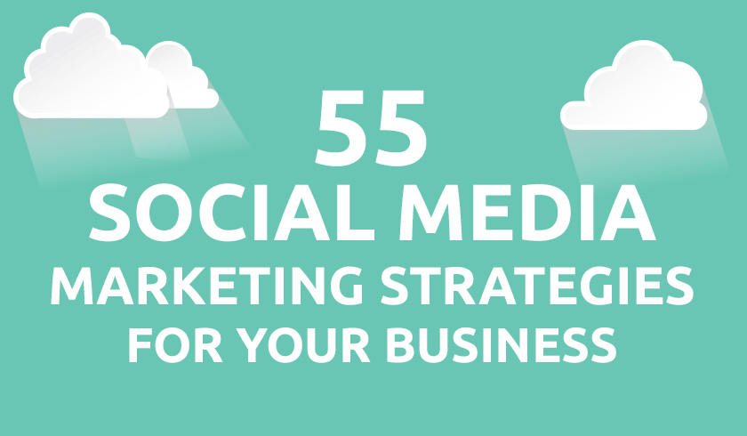 55 Social Media Marketing Strategies For Your Business